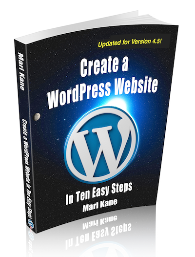 Create a WordPress Website in Ten Easy Steps: Updated for Version 4.5!